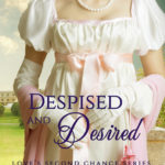 Despised & Desired - The Marquess' Passionate Wife (#3 Love's Second Chance Series)